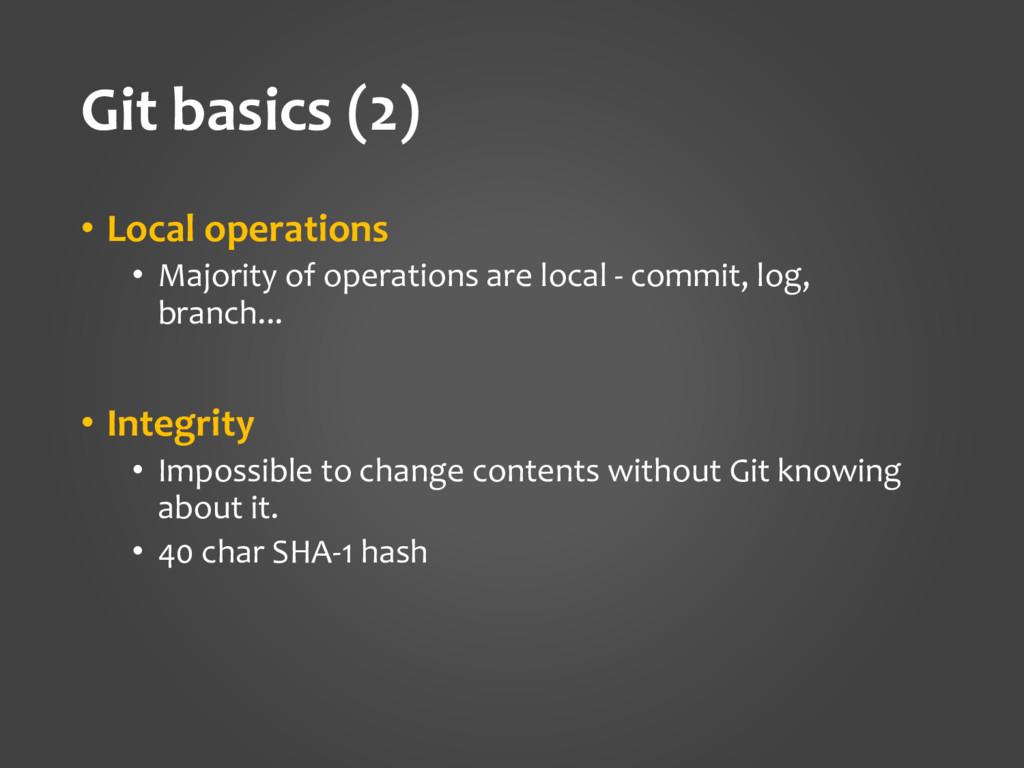 Git basics (2) • Local operations • Majority of...
