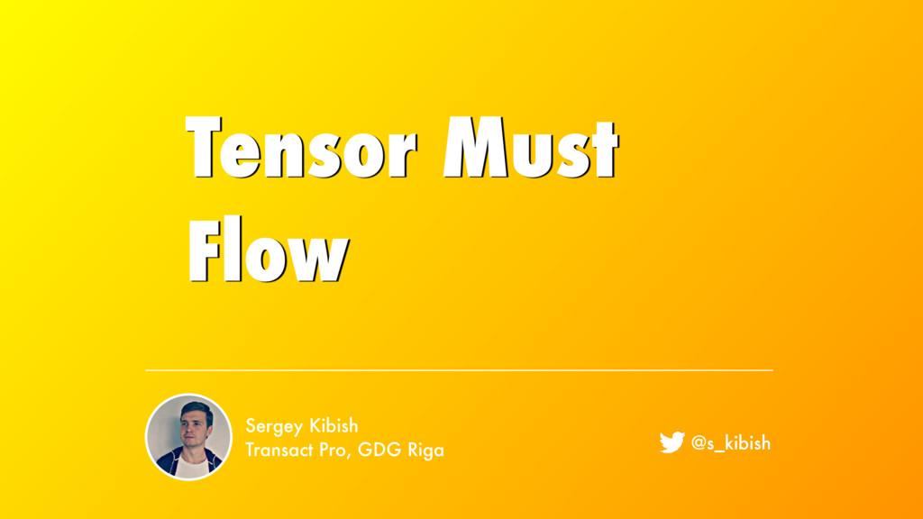 Tensor Must Flow Sergey Kibish Transact Pro, GD...