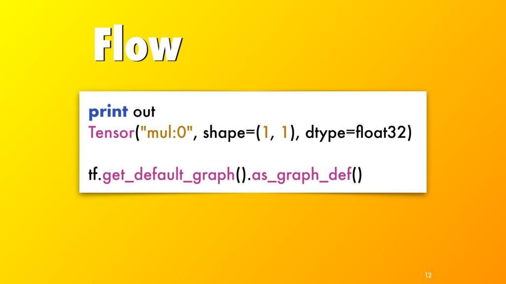 """Flow 12 print out Tensor(""""mul:0"""", shape=(1, 1),..."""