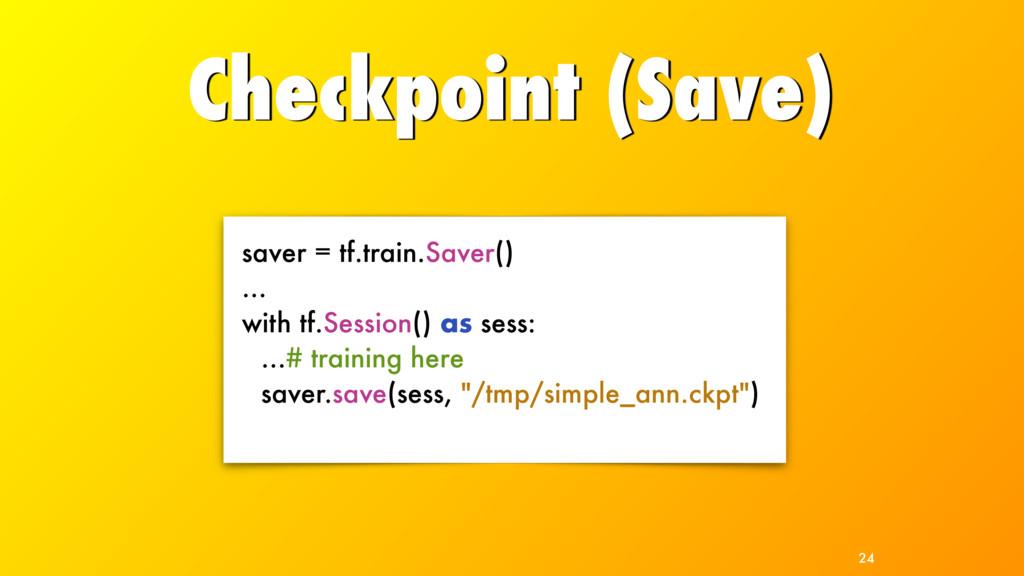 Checkpoint (Save) 24 saver = tf.train.Saver() …...
