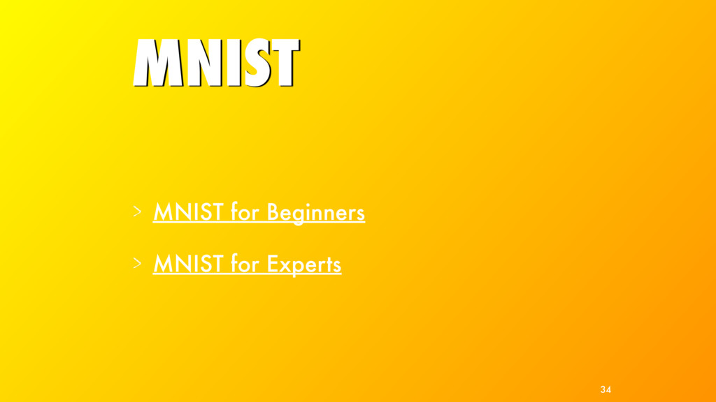 MNIST MNIST for Beginners MNIST for Experts 34
