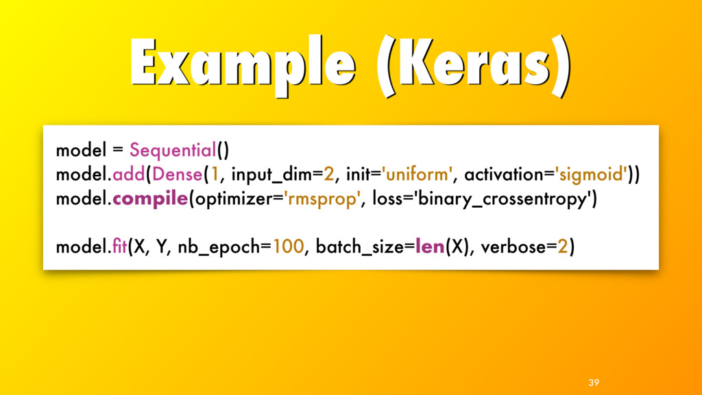 Example (Keras) 39 model = Sequential() model.a...