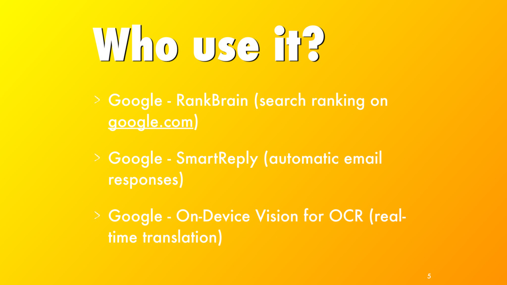 Who use it? Google - RankBrain (search ranking ...