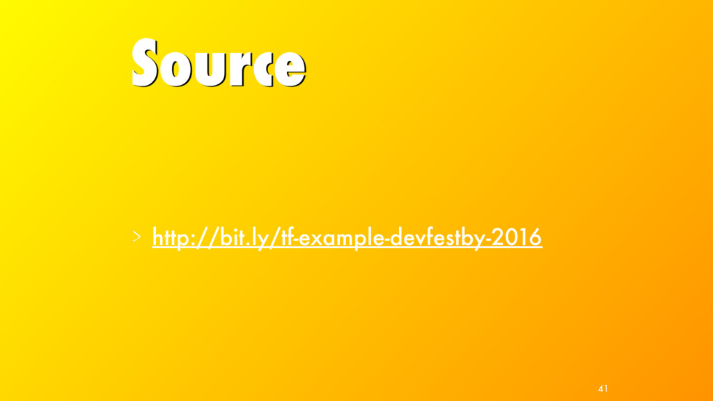 Source http://bit.ly/tf-example-devfestby-2016 ...