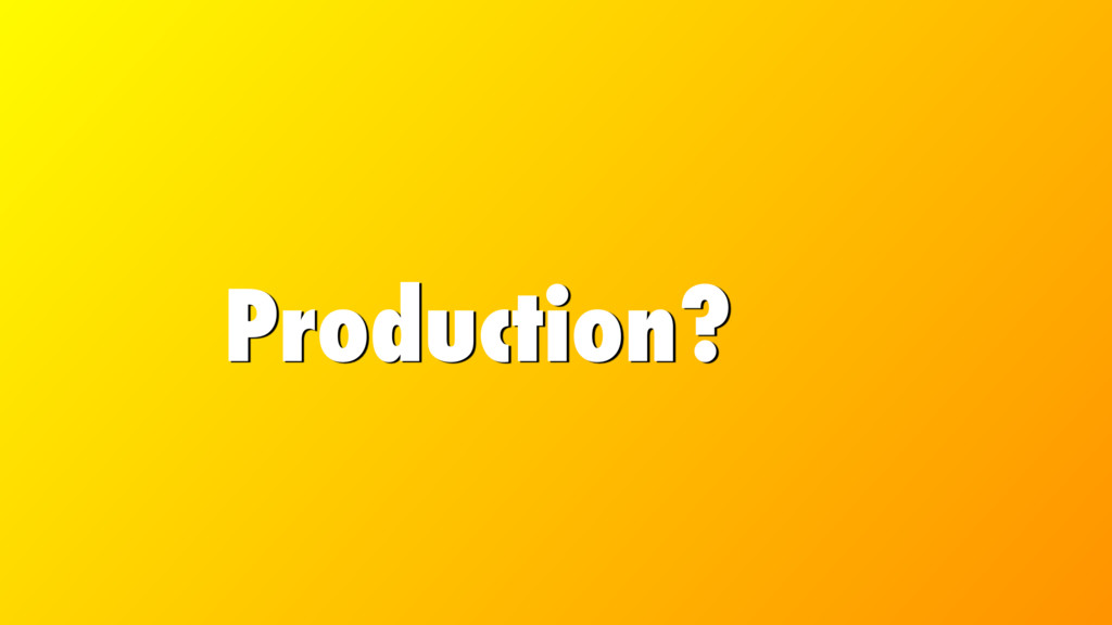Production?