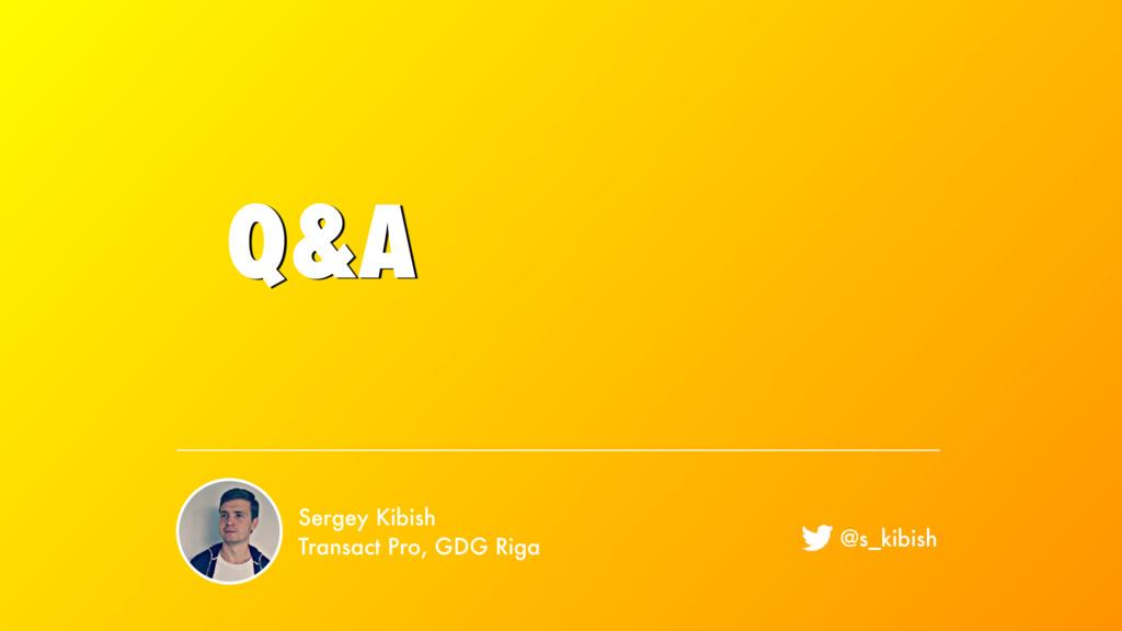 Q&A Sergey Kibish Transact Pro, GDG Riga @s_kib...