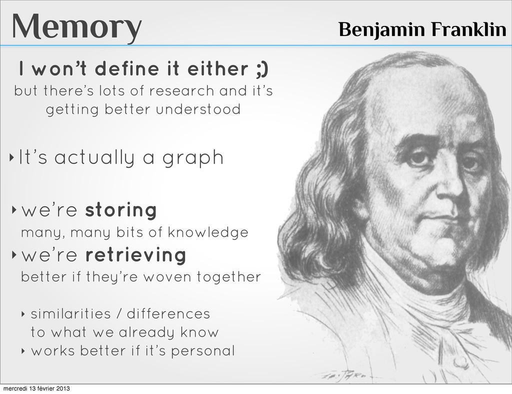 Memory Benjamin Franklin I won't define it eith...
