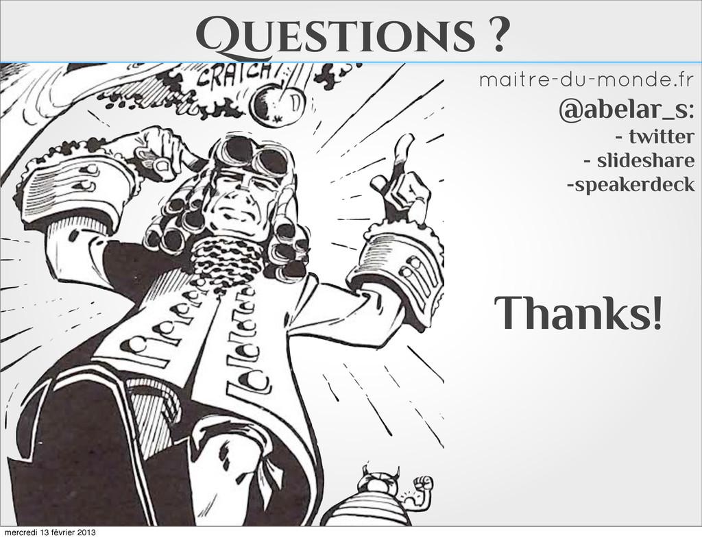 Questions ? Thanks! maitre-du-monde.fr @abelar_...