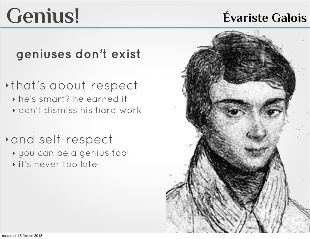 Genius! Évariste Galois geniuses don't exist ‣ ...