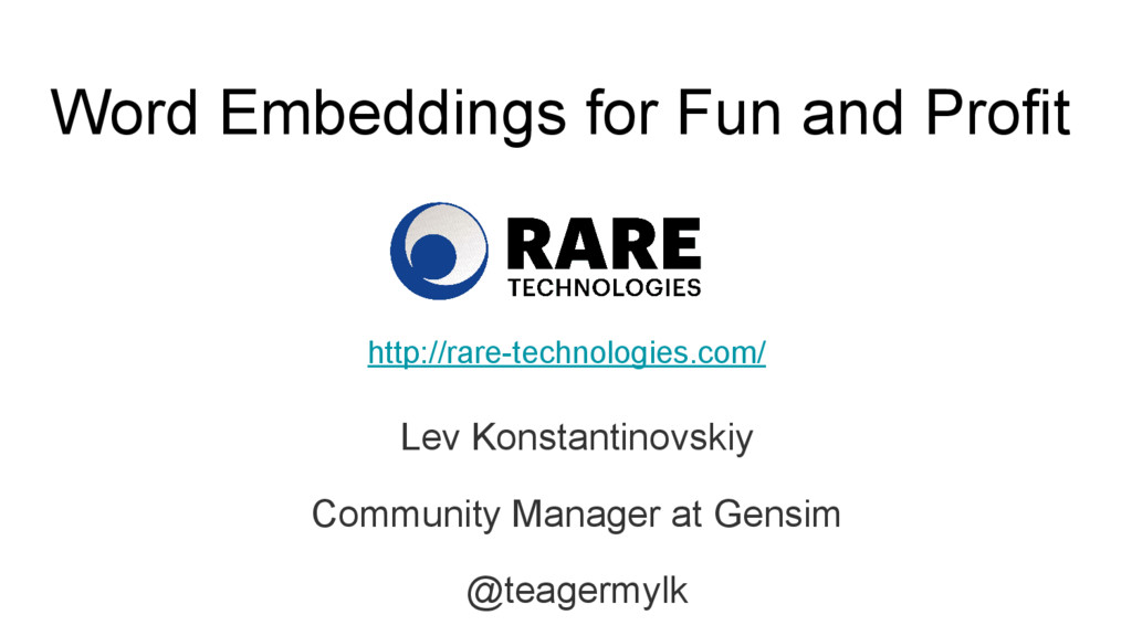 Word Embeddings for Fun and Profit Lev Konstant...