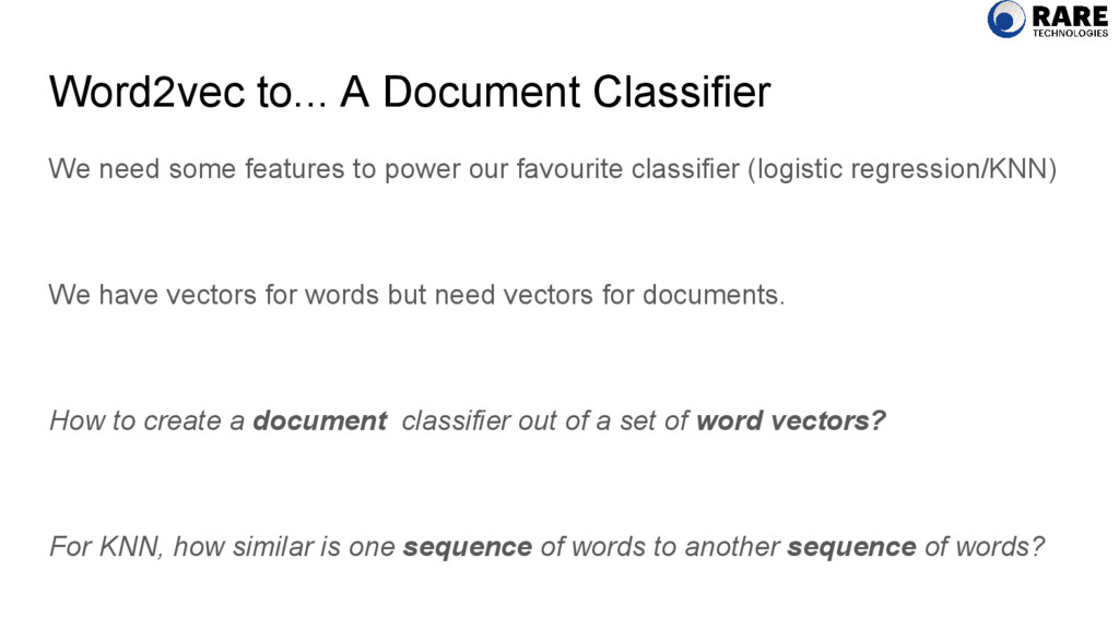 Word2vec to... A Document Classifier We need so...