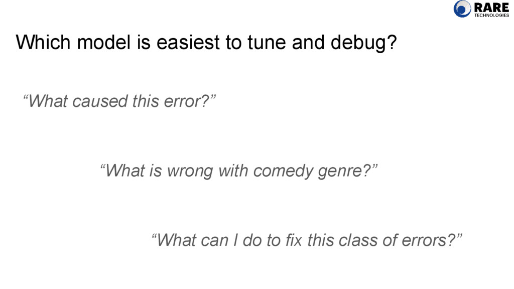 """Which model is easiest to tune and debug? """"What..."""