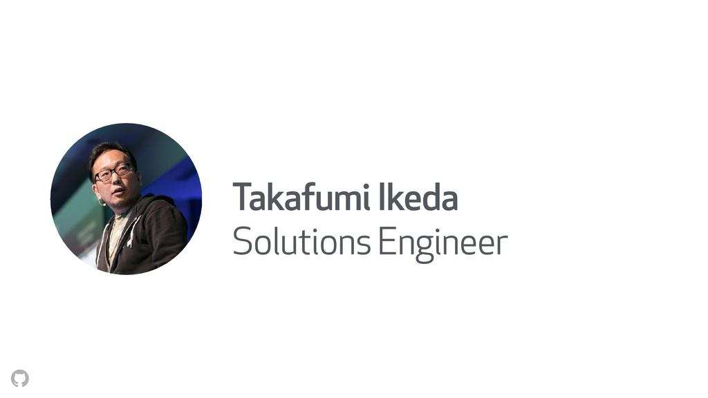 Takafumi Ikeda Solutions Engineer