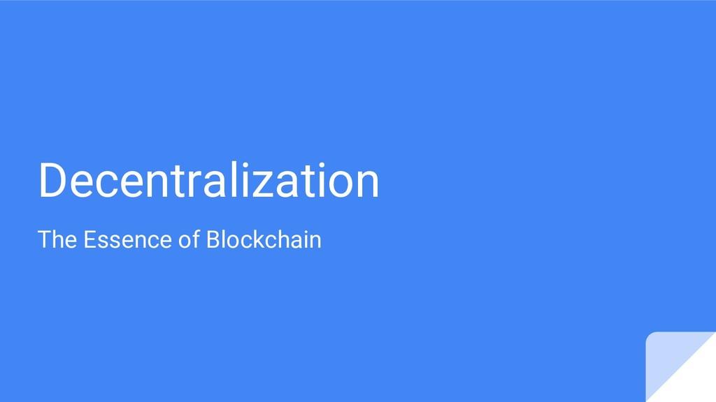 Decentralization The Essence of Blockchain