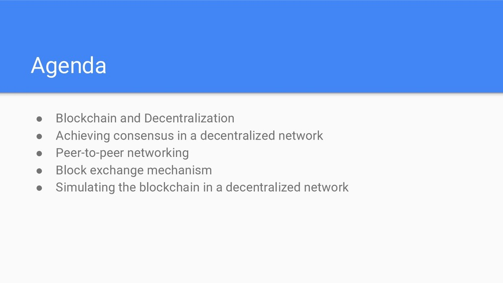 Agenda ● Blockchain and Decentralization ● Achi...