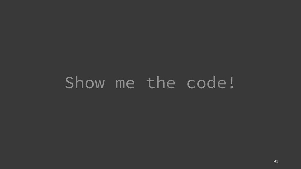 Show me the code! 41