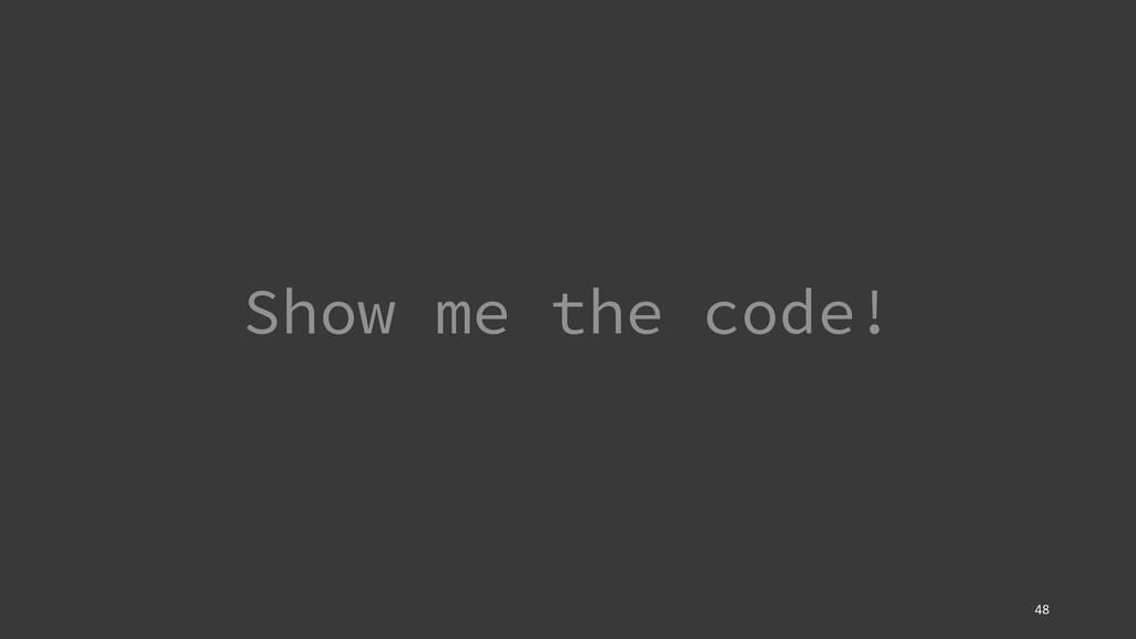 Show me the code! 48
