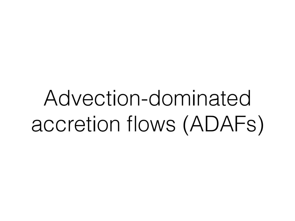 Advection-dominated accretion flows (ADAFs)