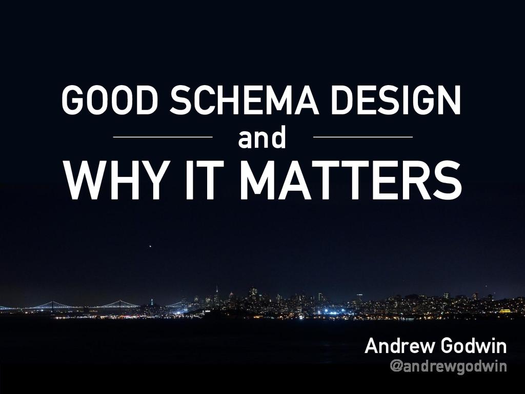Andrew Godwin @andrewgodwin GOOD SCHEMA DESIGN ...