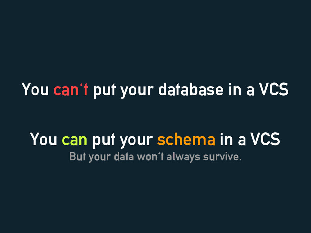 You can't put your database in a VCS You can pu...