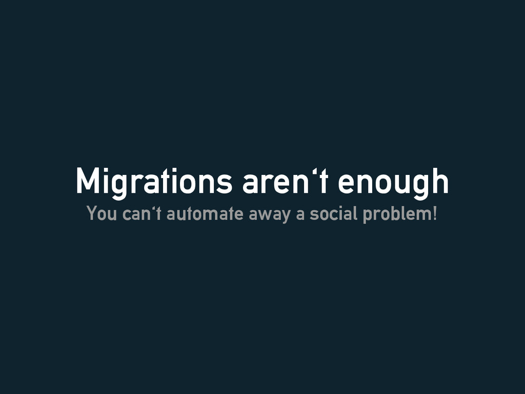 Migrations aren't enough You can't automate awa...