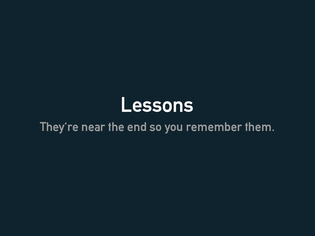 Lessons They're near the end so you remember th...
