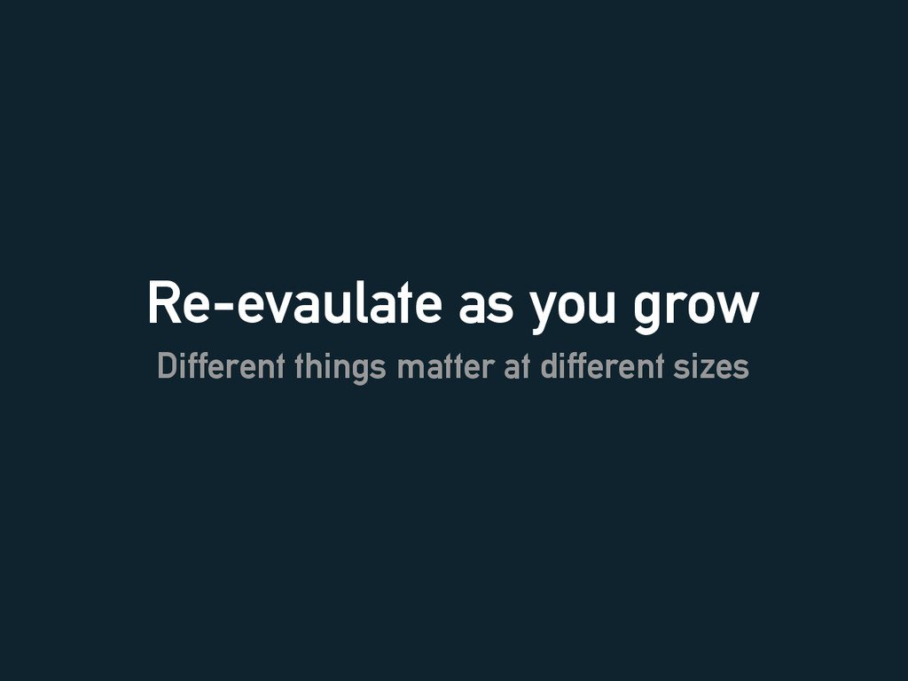 Re-evaulate as you grow Different things matter...