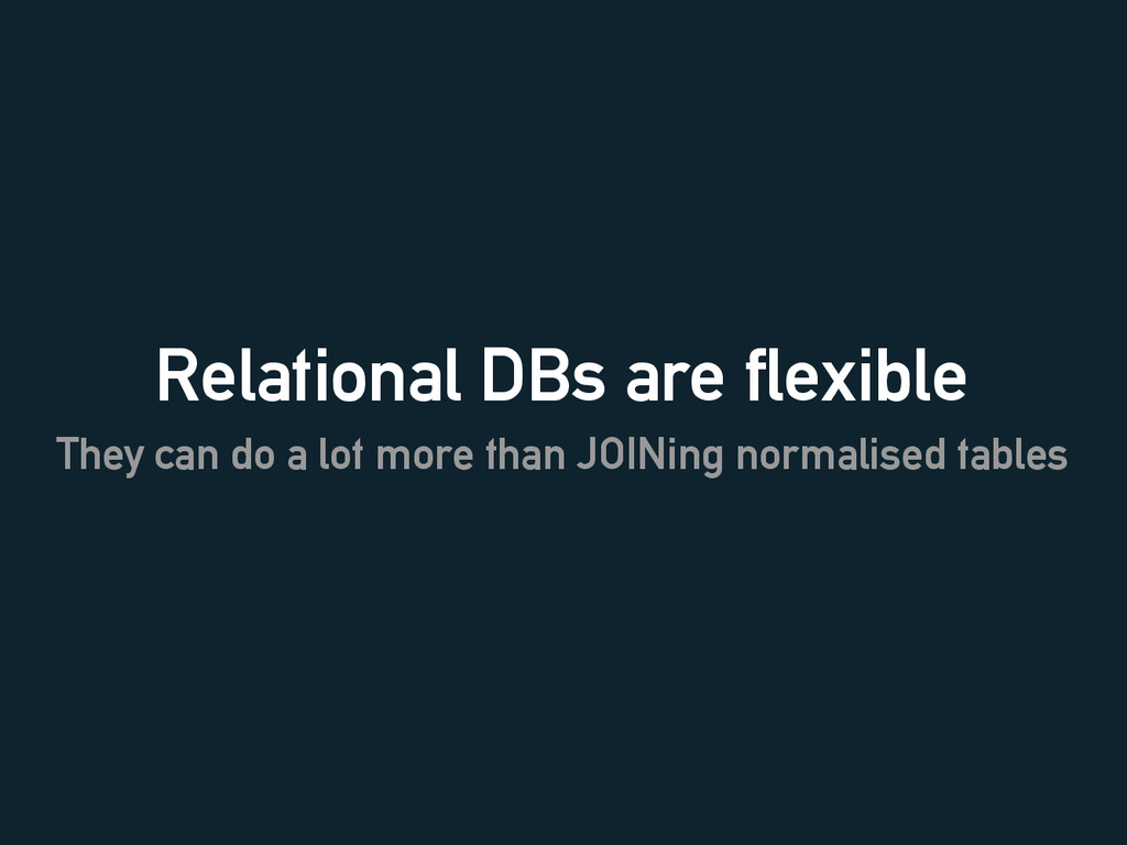 Relational DBs are flexible They can do a lot m...