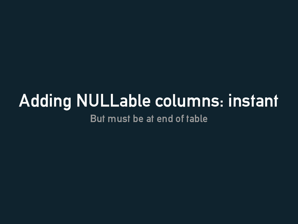 Adding NULLable columns: instant But must be at...
