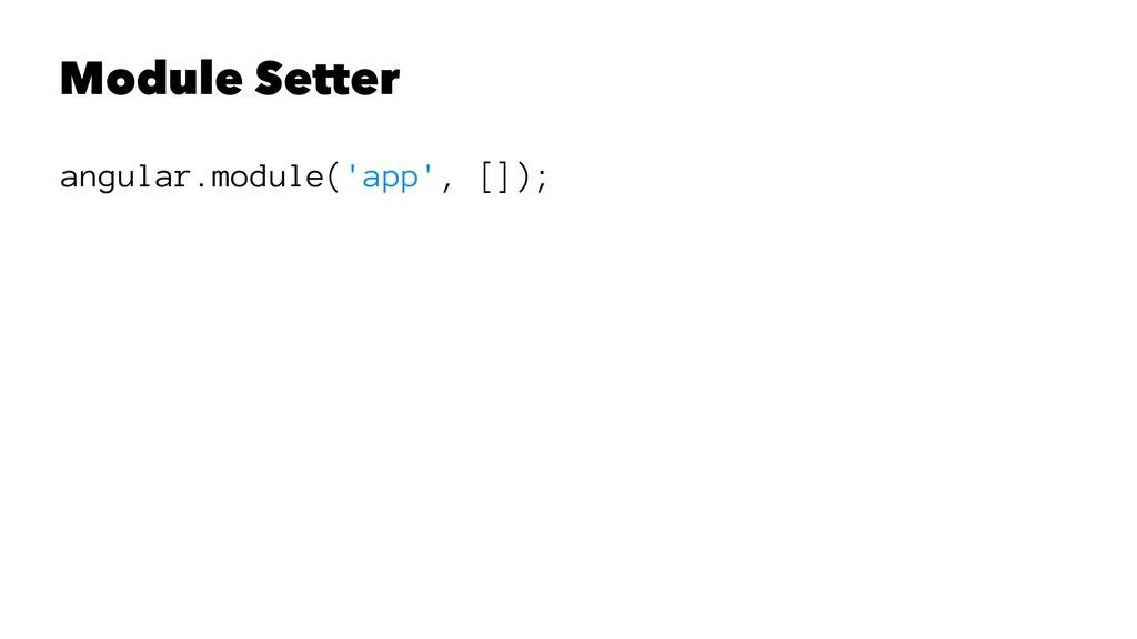 Module Setter angular.module('app', []);