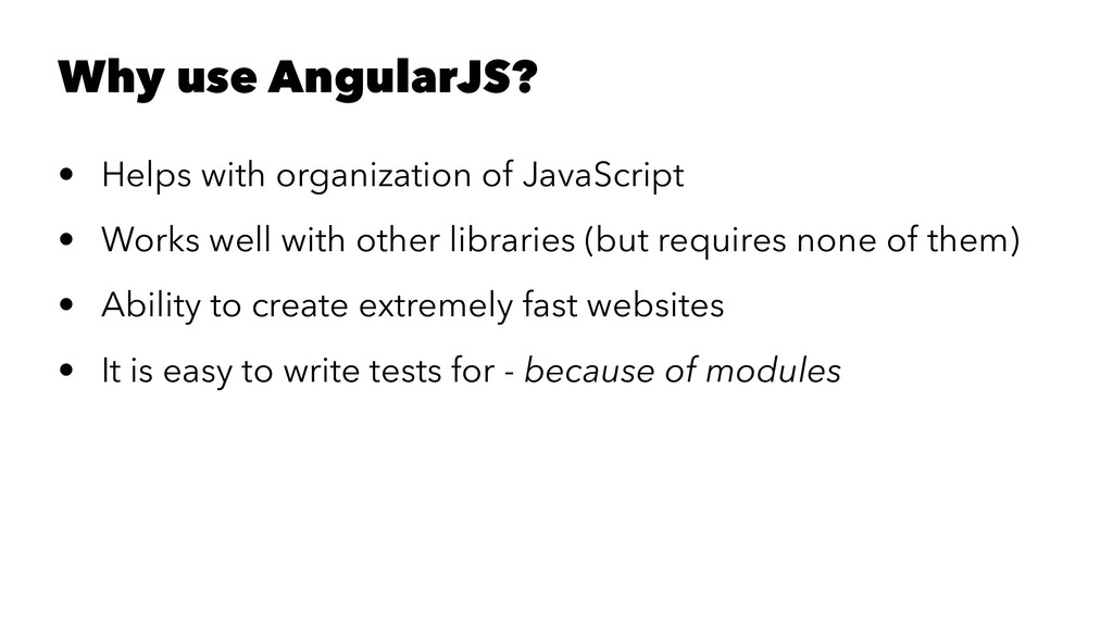 Why use AngularJS? • Helps with organization of...