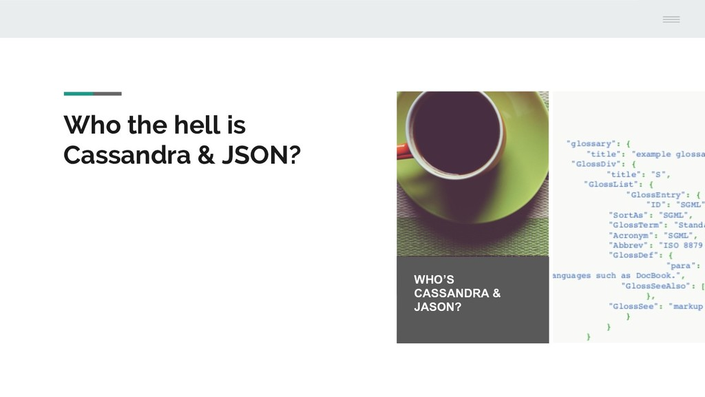 Who the hell is Cassandra & JSON? WHO'S CASSAND...