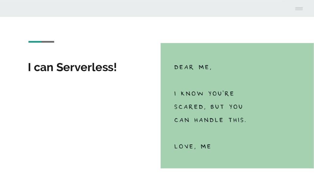I can Serverless!