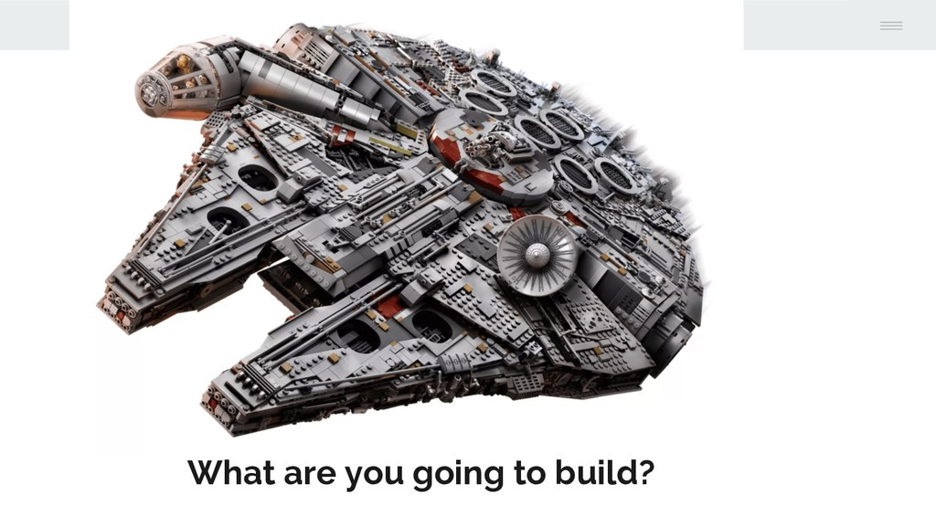 What are you going to build?
