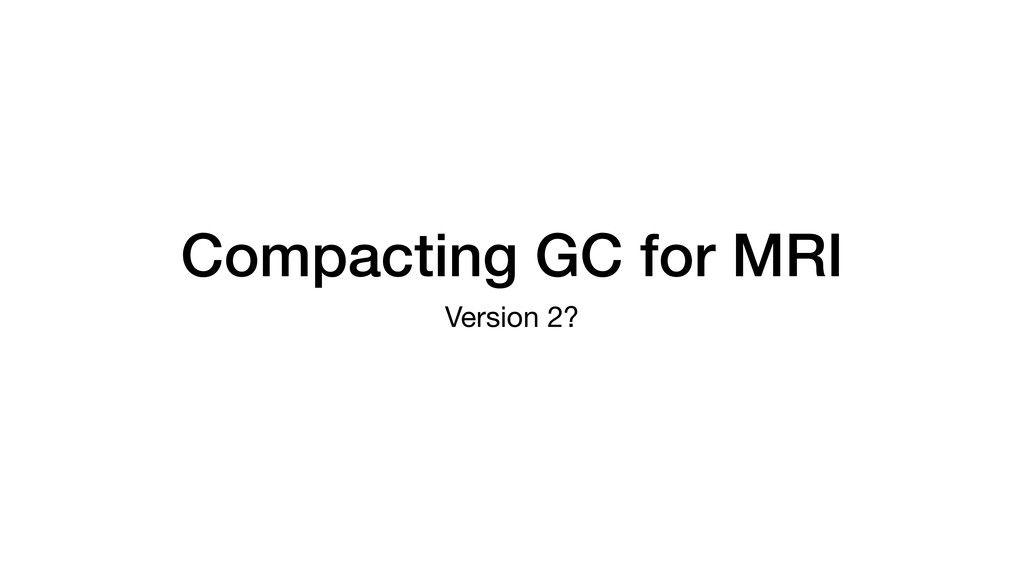 Compacting GC for MRI Version 2?