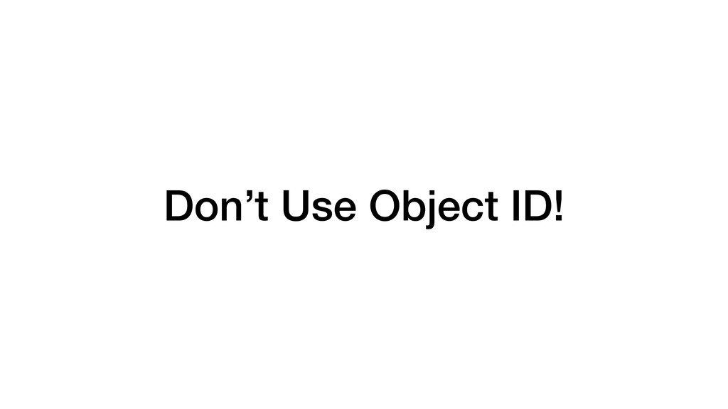 Don't Use Object ID!