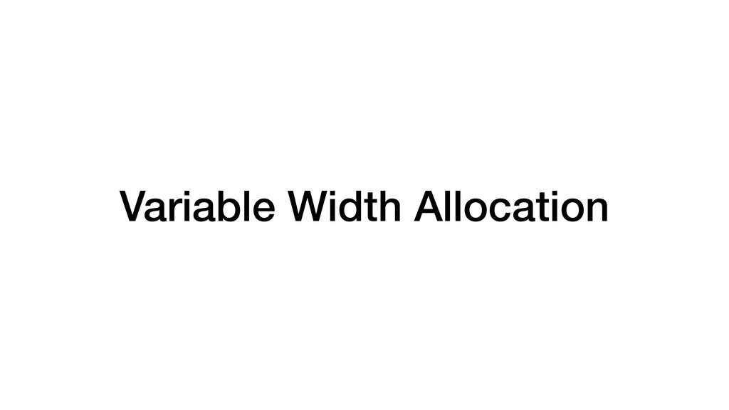 Variable Width Allocation