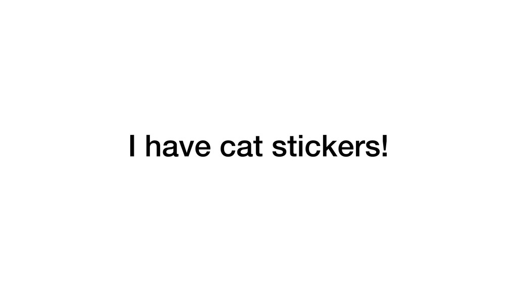 I have cat stickers!