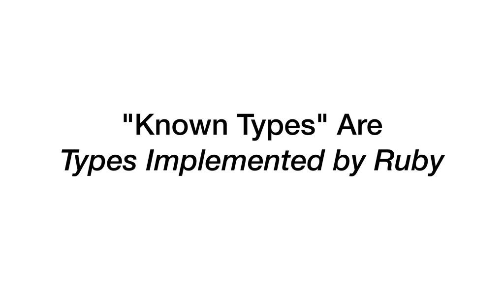 """Known Types"" Are Types Implemented by Ruby"