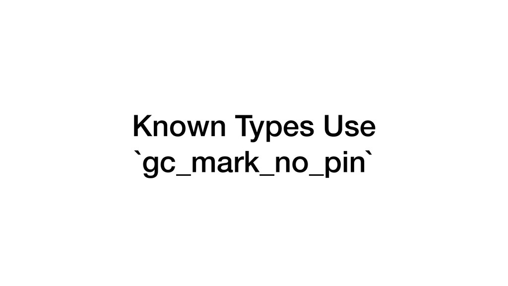 Known Types Use `gc_mark_no_pin`