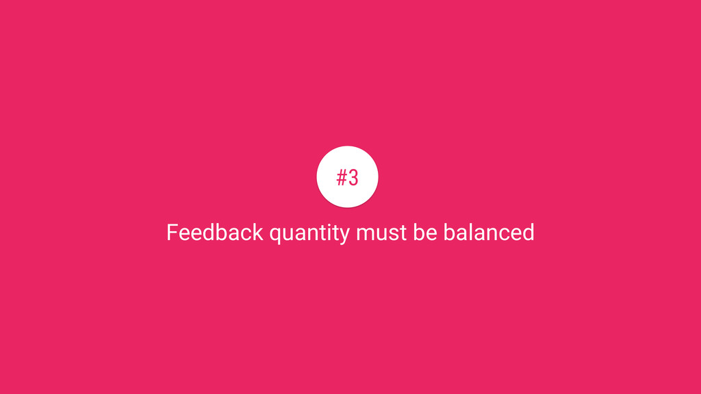 Feedback quantity must be balanced #3