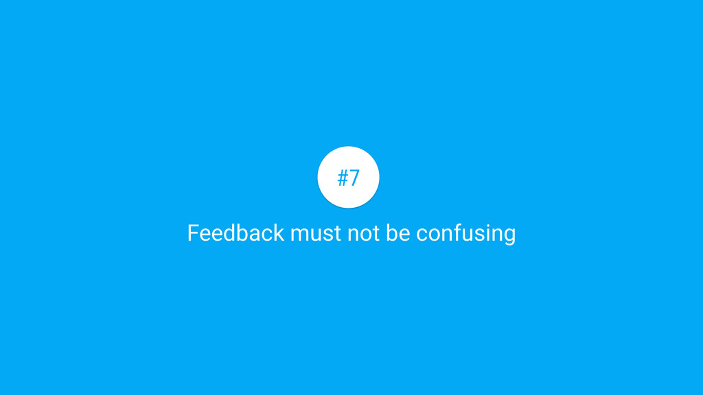 Feedback must not be confusing #7