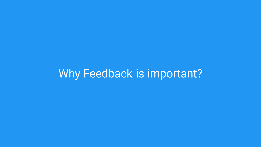 Feedback Why is important?