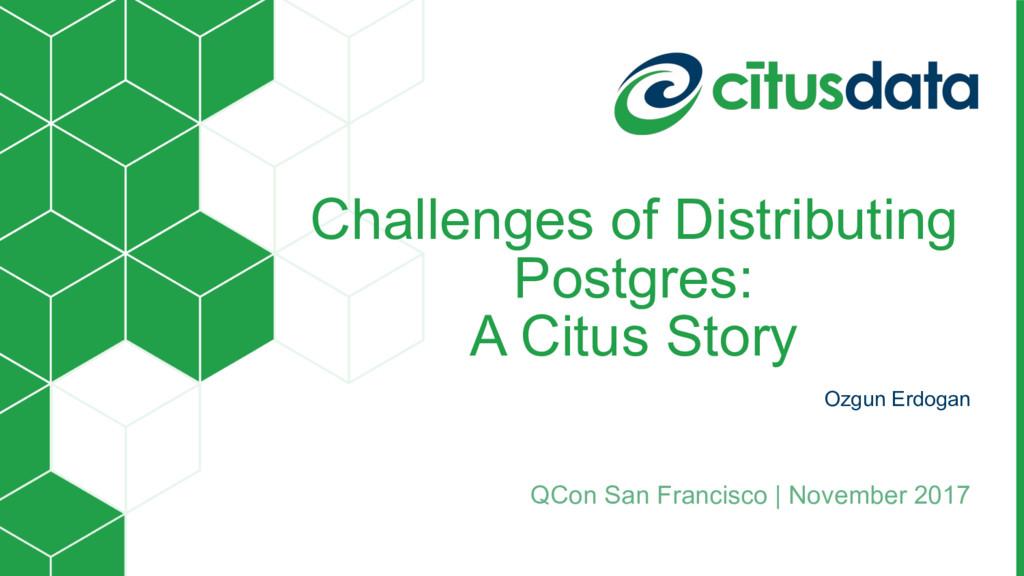 Challenges of Distributing Postgres: A Citus S...