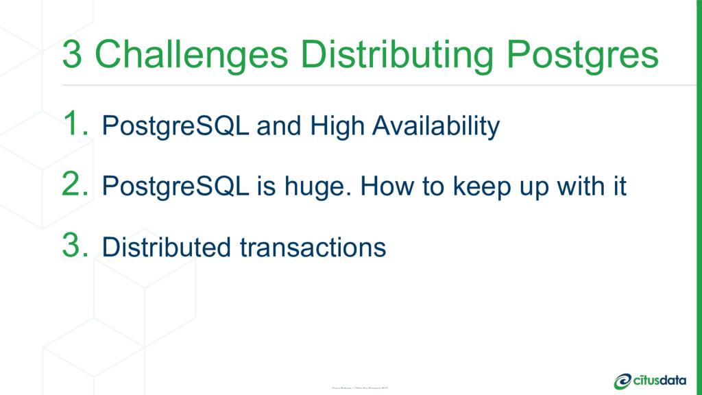 3 Challenges Distributing Postgres 1. PostgreSQ...