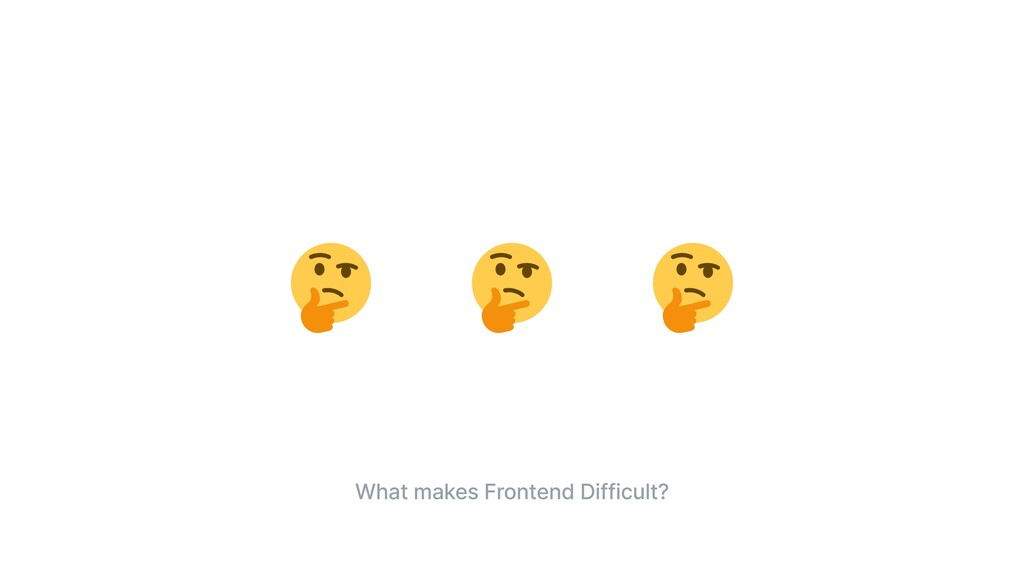 What makes Frontend Difficult?
