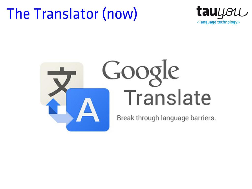 The Translator (now)