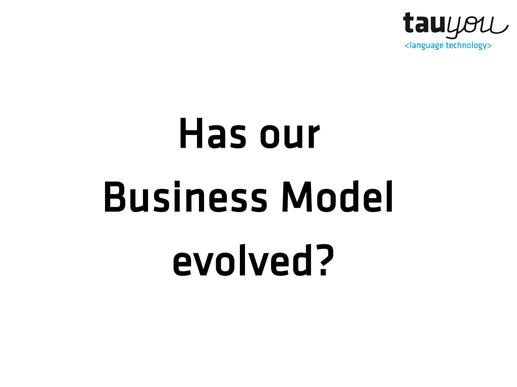 Has our Business Model evolved?