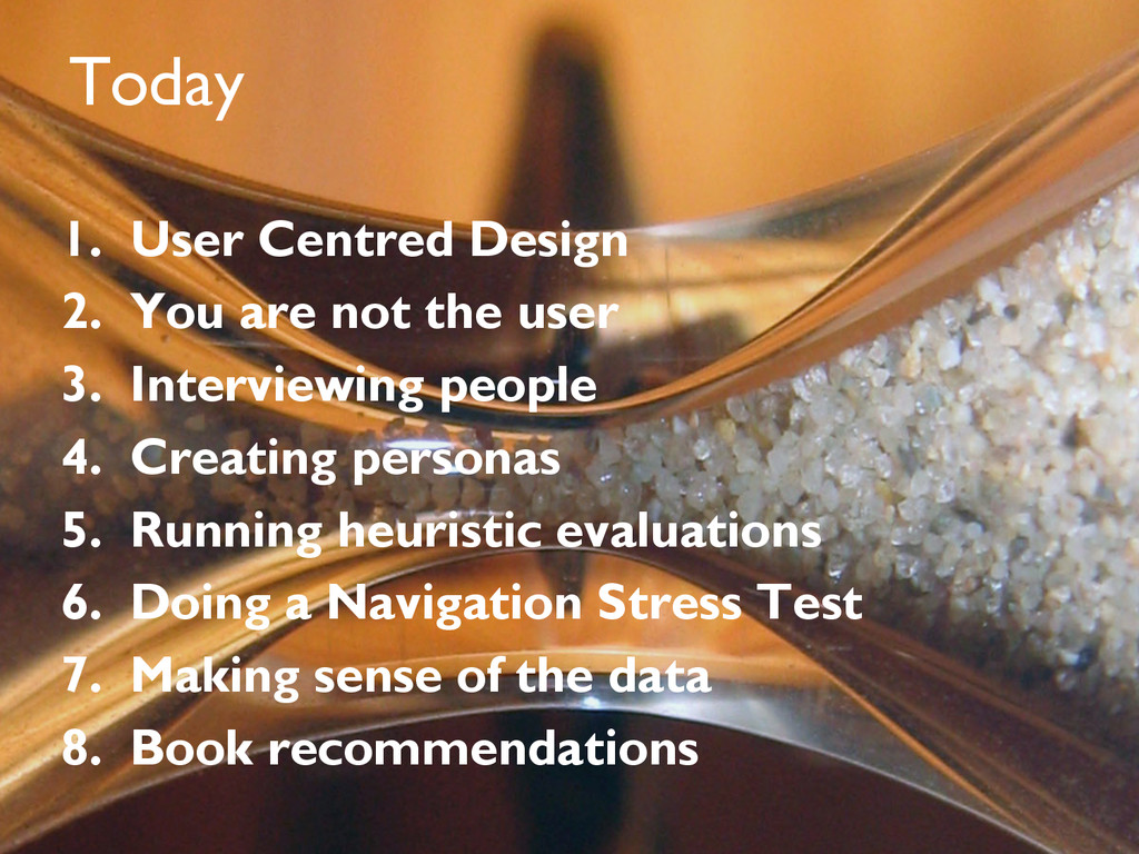 Today 1.  User Centred Design 2.  You are not t...
