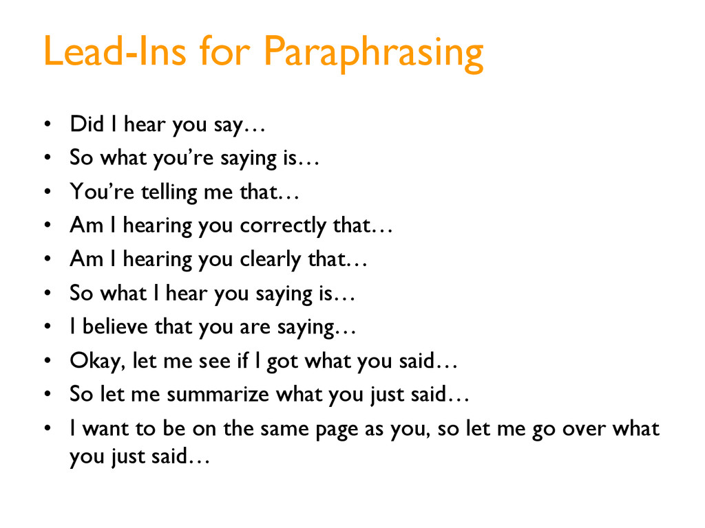Lead-Ins for Paraphrasing •  Did I hear you say...